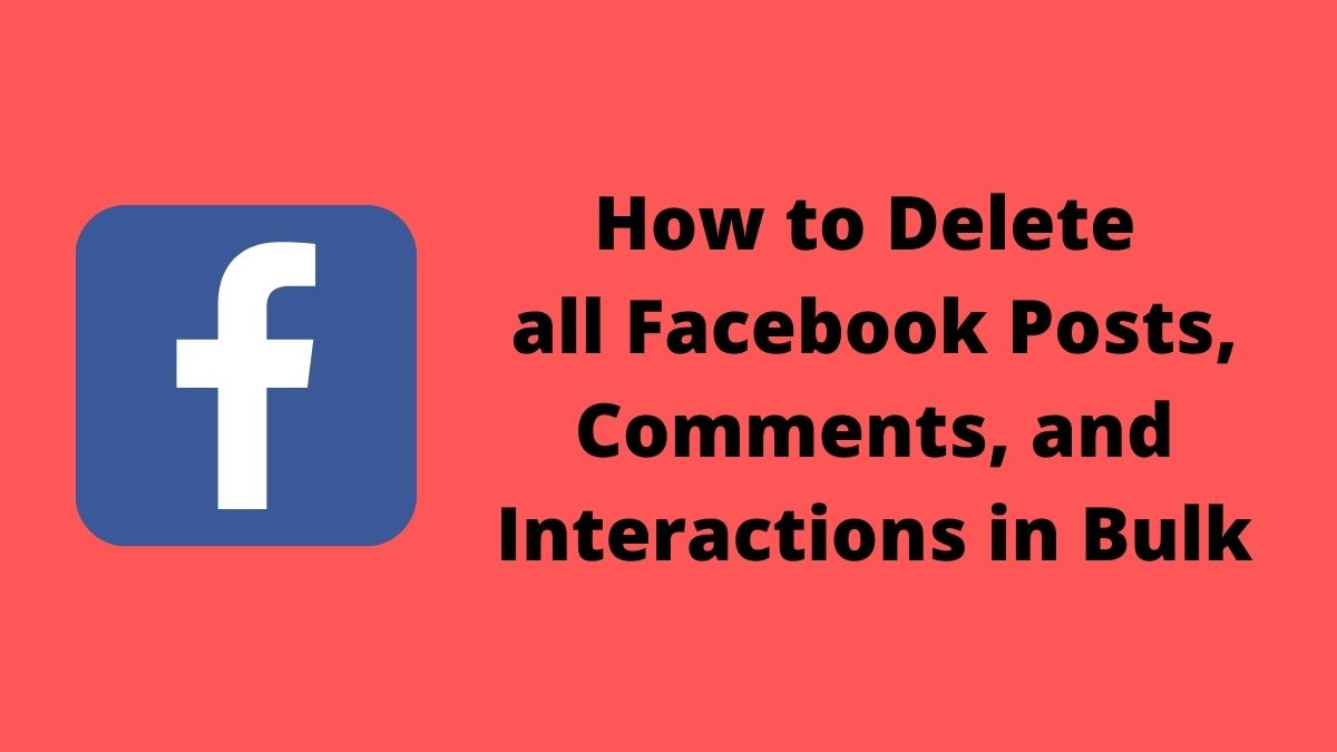 How to Delete all Facebook Posts, Comments, and Interactions in Bulk